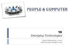10 Emerging Technologies. Dahlia Widhyaestoeti, S.Kom dahlia74march.wordpress.com