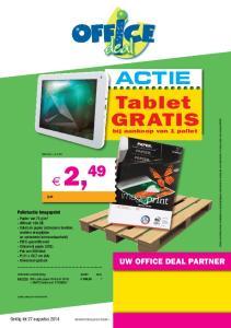 2, 49. Tablet GRATIS ACTIE UW OFFICE DEAL PARTNER. bij aankoop van 1 pallet. Palletactie Imageprint. Geldig tot 27 augustus 2014