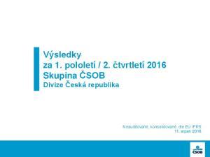 2. čtvrtletí 2016 Skupina ČSOB Divize Česká republika. Neauditované, konsolidované, dle EU IFRS 11