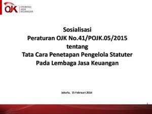 2015 tentang Tata Cara Penetapan Pengelola Statuter Pada Lembaga Jasa Keuangan. Jakarta, 15 Februari 2016