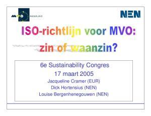 6e Sustainability Congres 17 maart Jacqueline Cramer (EUR) Dick Hortensius (NEN) Louise Bergenhenegouwen (NEN)