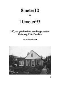 8meter10 * 10meter jaar geschiedenis van Burgemeester Wuiteweg 83 te Drachten. Door Jan Sikke van der Zwaag