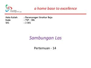 a home base to excellence Mata Kuliah : Perancangan Struktur Baja Kode : TSP 306 Sambungan Las Pertemuan - 14