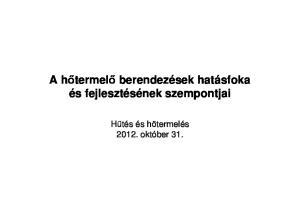 A hıtermelı berendezések hatásfoka és fejlesztésének szempontjai. Hőtés és hıtermelés október 31