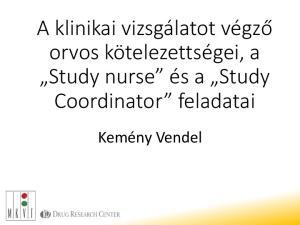 A klinikai vizsgálatot végző orvos kötelezettségei, a Study nurse és a Study Coordinator feladatai. Kemény Vendel
