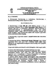 A Közbeszerzési Döntőbizottság (a továbbiakban: Döntőbizottság) a Közbeszerzési Hatóság nevében meghozta az alábbi. H A T Á R O Z A T-ot