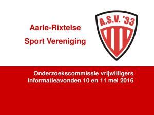 Aarle-Rixtelse Sport Vereniging. Onderzoekscommissie vrijwilligers Informatieavonden 10 en 11 mei 2016