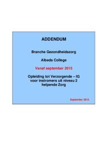 ADDENDUM Branche Gezondheidszorg Albeda College Vanaf september 2015 Opleiding tot Verzorgende IG voor instromers uit niveau 2 helpende Zorg