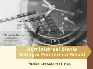 Administrasi Bisnis Sebagai Fenomena Sosial. Marheni Eka Saputri ST.,MBA