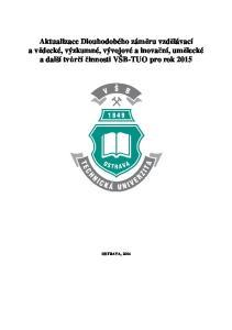 Aktualizace Dlouhodobého záměru vzdělávací a vědecké, výzkumné, vývojové a inovační, umělecké a další tvůrčí činnosti VŠB-TUO pro rok 2015