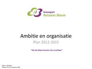 Ambitie en organisatie Plan Na de bloei komen de vruchten