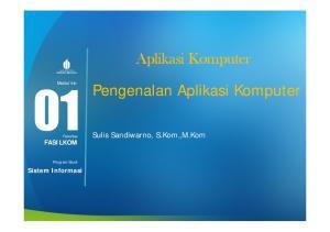 Aplikasi Komputer. Pengenalan Aplikasi Komputer. Sulis Sandiwarno, S.Kom.,M.Kom. Sistem Informasi. Modul ke: Fakultas FASILKOM