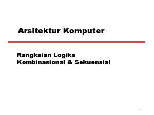 Arsitektur Komputer. Rangkaian Logika Kombinasional & Sekuensial