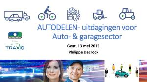 AUTODELEN- uitdagingen voor Auto- & garagesector. Gent, 13 mei 2016 Philippe Decrock