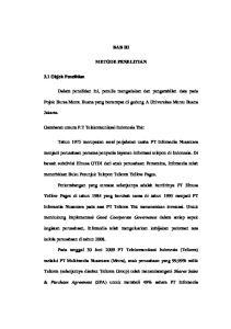 BAB III METODE PENELITIAN. Gambaran umum P.T Telekomunikasi Indonesia Tbk: Tahun 1975 merupakan awal perjalanan usaha PT Infomedia Nusantara