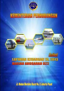 BAGIAN ANGGARAN 022 LAPORAN KEUANGAN KEMENTERIAN PERHUBUNGAN TAHUN ANGGARAN 2013 (AUDITED) Jl. Merdeka Barat No. 8 Jakarta Pusat 10110