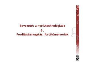 Bevezetés a nyelvtechnológiába 9 Fordítástámogatás: fordítómemóriák