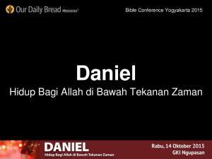 Bible Conference Yogyakarta Daniel. Hidup Bagi Allah di Bawah Tekanan Zaman