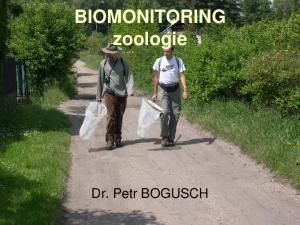 BIOMONITORING zoologie. Dr. Petr BOGUSCH