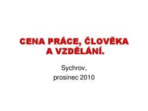 CENA PRÁCE, ČLOVĚKA A VZDĚLÁNÍ. Sychrov, prosinec 2010