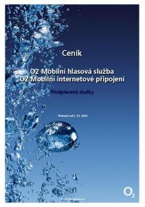 Ceník O2 Mobilní hlasová služba O2 Mobilní internetové připojení Předplacené služby Platnost od O2 Czech Republic a.s