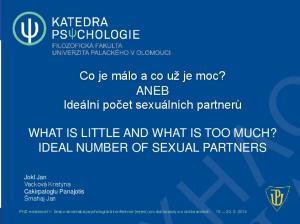Co je málo a co už je moc? ANEB Ideální počet sexuálních partnerů WHAT IS LITTLE AND WHAT IS TOO MUCH? IDEAL NUMBER OF SEXUAL PARTNERS
