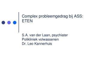 Complex probleemgedrag bij ASS: ETEN. S.A. van der Laan, psychiater Polikliniek volwassenen Dr. Leo Kannerhuis