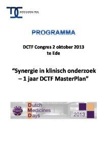 DCTF Congres 2 oktober 2013 te Ede. Synergie in klinisch onderzoek 1 jaar DCTF MasterPlan