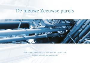 De nieuwe Zeeuwse parels. Duurzame innovatieve chemische industrie Sloegebied en Kanaalzone