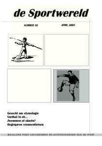 de Sportwereld Gevecht om etymologie Voetbal in eh... Zwemmen of skieën? Beginjaren vrouwenfietsen NUMMER 36 APRIL 2005