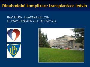 Dlouhodobé komplikace transplantace ledvin. Prof. MUDr. Josef Zadražil, CSc. III. Interní klinika FN a LF UP Olomouc