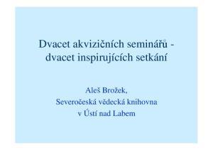 Dvacet akvizičních seminářů - dvacet inspirujících setkání. Aleš Brožek, Severočeská vědecká knihovna v Ústí nad Labem