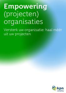 Empowering (projecten) organisaties. Versterk uw organisatie: haal méér uit uw projecten