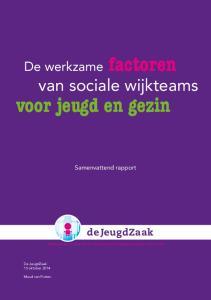 factoren voor jeugd en gezin van sociale wijkteams De werkzame de JeugdZaak Samenvattend rapport De JeugdZaak 15 oktober 2014 Maud van Putten
