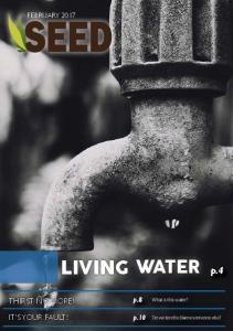 FEBRUARY 2017 LIVING WATER. p.4. THIRST NO MORE! p.8. What is this water? IT S YOUR FAULT! p.10. Do we tend to blame someone else?