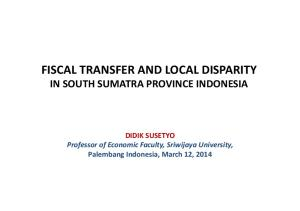 FISCAL TRANSFER AND LOCAL DISPARITY IN SOUTH SUMATRA PROVINCE INDONESIA