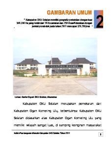 GAMBARAN UMUM. Kabupaten OKU Selatan merupakan pemekaran dari. Kabupaten Ogan Komering Ulu, terbentuknya Kabupaten OKU