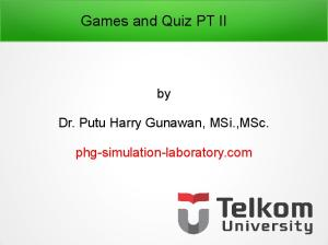 Games and Quiz PT II. Dr. Putu Harry Gunawan, MSi.,MSc. phg-simulation-laboratory.com