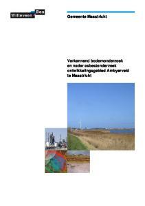Gemeente Maastricht Verkennend bodemonderzoek en nader asbestonderzoek ontwikkelingsgebied Ambyerveld te Maastricht