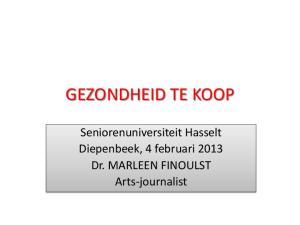 GEZONDHEID TE KOOP. Seniorenuniversiteit Hasselt Diepenbeek, 4 februari 2013 Dr. MARLEEN FINOULST Arts-journalist