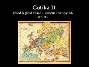 Gotika II. Úvod k přednášce Umění Evropy 13. století