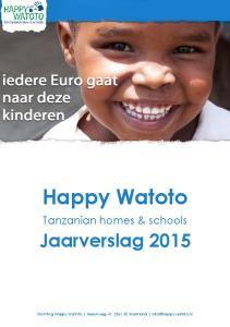 Happy Watoto. Jaarverslag Tanzanian homes & schools. Stichting Happy Watoto Herenweg 41, 2361 EE Warmond