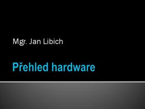 Hardware = technické (hmatatelné, materiální) vybavení počítače Rozdělení dílů (komponent) dle umístění: vně skříně počítače)
