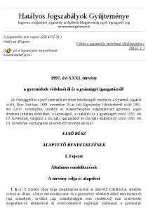 Hatályos Jogszabályok Gyűjteménye Ingyenes, megbízható jogszabály-szolgáltatás Magyarország egyik legnagyobb jogi tartalomszolgáltatójától