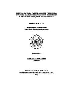 HUBUNGAN ANTARA FAKTOR SOMATIK, PSIKOSOSIAL, DAN SOSIO-KULTUR DENGAN KEJADIAN SKIZOFRENIA DI INSTALASI RAWAT JALAN RSJD SURAKARTA NASKAH PUBLIKASI
