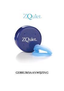 Indicaties voor gebruik Het ZQuiet anti-snurkmondstuk is bedoeld voor de behandeling van nachtelijk snurken bij volwassenen