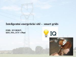 Inteligentní energetické sítě - smart grids. EMIL DVORSKÝ, KEE, FEL, ZČU v Plzni