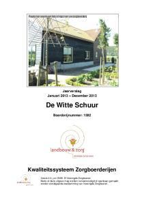 Jaarverslag Januari 2013 December 2013 De Witte Schuur Boerderijnummer: 1592 Kwaliteitssysteem Zorgboerderijen