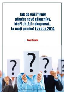 Jak do vaší firmy přivést nové zákazníky, kteří chtějí nakupovat (a mají peníze) i v roce 2014 Pavel Řehulka str. 1