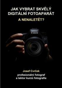 JAK VYBRAT DIGITÁLNÍ FOTOAPARÁT? Josef Cvrček. toto dílo je chráněno autorským zákonem